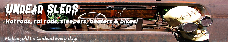 Rat Rods Rule / Undead Sleds - Hot Rods, Rat Rods, Beaters & Bikes... since 2007!
